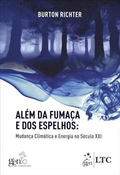 Além da fumaça e dos espelhos - Mudanças climáticas e energia no século XXI, livro de Burton Richter