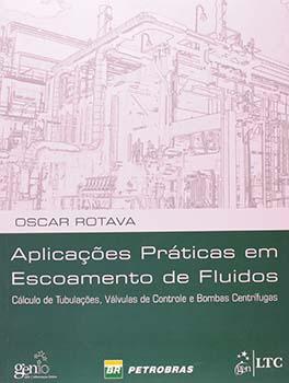 Aplicações práticas em escoamento de fluidos - Cálculo de tubulações, válvulas de controle e bombas centrífugas, livro de Oscar Rotava