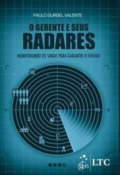 O gerente e seus radares - Monitorando os sinais para garantir o futuro, livro de Paulo Gurgel Valente