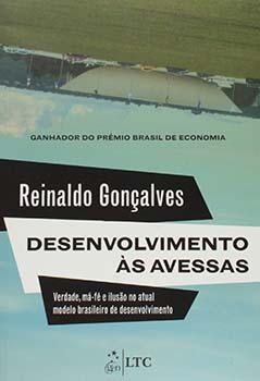 Desenvolvimento às avessas - Verdade, má-fé e ilusão no atual modelo brasileiro de desenvolvimento, livro de Reinaldo Gonçalves