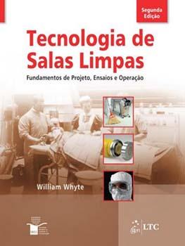 Tecnologia de salas limpas - Fundamentos de projeto, ensaios e operação - 2ª edição, livro de William Whyte