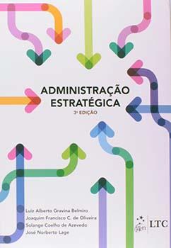 Administração estratégica - 3ª edição, livro de Solange Coelho de Azevedo, Luiz Alberto Gravina Belmiro, José Norberto Lage, Joaquim Francisco C. de Oliveira