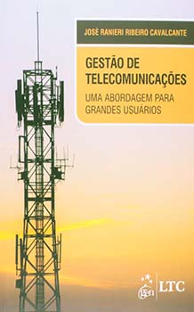 Gestão de telecomunicações - Uma abordagem para grandes usuários, livro de José Ranieri Ribeiro Cavalcante