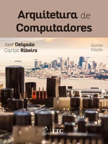Arquitetura de Computadores - 5ª edição, livro de José Delgado, Carlos Ribeiro