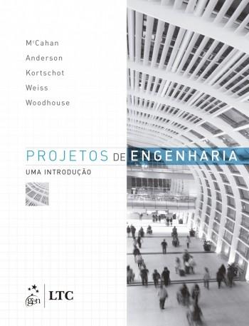 Projetos de engenharia - Uma introdução, livro de Philip Anderson, Mark T. Kortschot, Susan McCahan, Peter E. Weiss, Kimberly A. Woodhouse