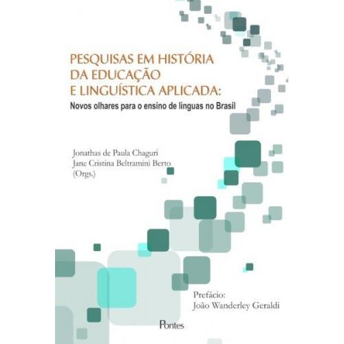 Pesquisas em História da Educação e Linguística Aplicada - Novos olhares para o ensino de línguas no Brasil, livro de Jonathas de Paula Chaguri, Jane Cristina Beltramini Berto