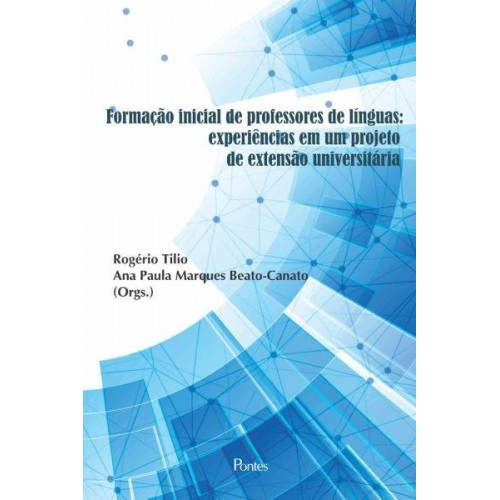 Formação inicial de professores de línguas - experiências em um projeto de extensão universitária, livro de Rogério Tilio, Ana Paula Marques Beato-Canato