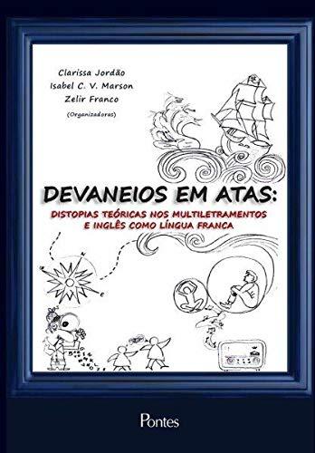 Devaneios em Atas. Distopias Teóricas nos Multiletramentos e Inglês Como Língua Franca, livro de Clarissa Jordão