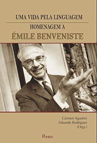 Uma Vida Pela Linguagem. Homenagem a Émile Benveniste, livro de Cármen Agustini