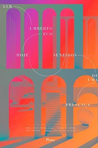 Ler Umberto Eco Hoje. Sentidos de Uma Presença, livro de Atilio Buttuti Junior