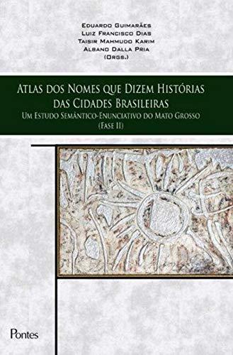 Atlas dos Nomes que Dizem Histórias das Cidades Brasileiras, livro de Eduardo Guimarães, Luiz Francisco Dias, Taisir Mahmudo Karim, Albano Dalla Pria