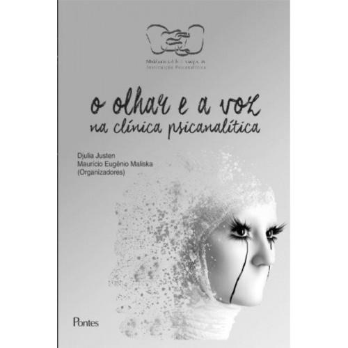 Olhar e a voz na clínica psicanalítica, O, livro de Djulia Justen, Maurício Eugênio Maliska