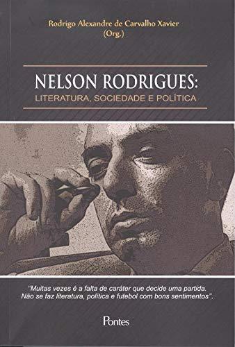 Nelson Rodrigues: Literatura, sociedade e política, livro de Rodrigo Alexandre de Carvalho Xavier (Org.)
