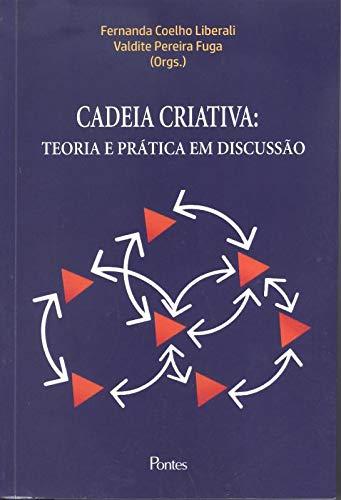 Cadeia Criativa –Teoria e Prática em Discussão, livro de FERNANDA COELHO LEBERALI