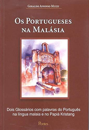 Os portugueses na Malásia - Dois glossários com palavras do Português na língua malaia e no Papiá Kristang, livro de Geraldo Affonso Muzzi