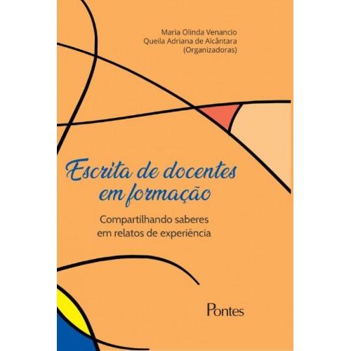 Escrita de docentes em formação - Compartilhando saberes e relatos de experiência, livro de Maria Olinda Venancio, Queila Adriana de Alcântara (orgs.)
