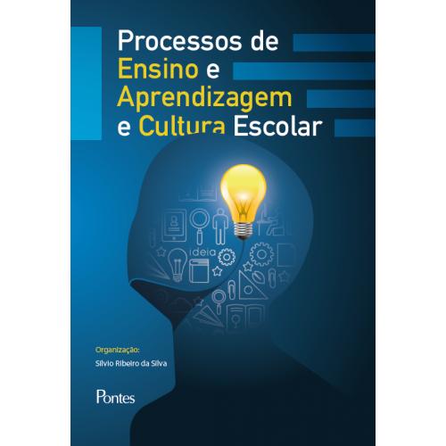 Processos de ensino e aprendizagem e cultura escolar, livro de Silvio Ribeiro da Silva (org.)