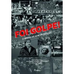 Foi golpe! - O Brasil de 2016 em análise, livro de Ana Carolina Galvão, Junia Claudia Santana de Mattos Zaidan, Wilberth Salgueiro (orgs.)