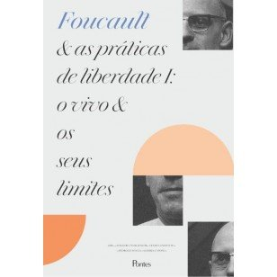 Foucault e as práticas de liberdade I: o vivo e os seus limites, livro de Atilio Butturi Junior, Cesar Candiotto, Pedro de Souza, Sandra Caponi (orgs.)