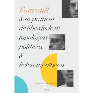 Foucault e as práticas de liberdade II: topologias políticas e heterotopologias, livro de Atilio Butturi Junior, Cesar Candiotto, Pedro de Souza, Sandra Caponi (orgs.)
