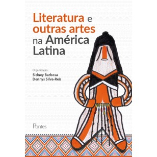 Literatura e outras artes na América Latina, livro de Sidney Barbosa, Dennys Silva-Reis (orgs.)