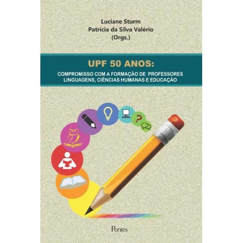 UPF 50 anos: compromisso com a formação de professores - Linguagens, ciências humanas e educação, livro de Luciane Sturm, Patrícia da Silva Valério (orgs.)