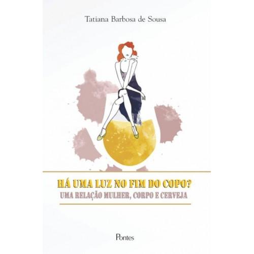 Há uma luz no fim do copo? Uma relação mulher, corpo e cerveja, livro de Tatiana Barbosa de Sousa