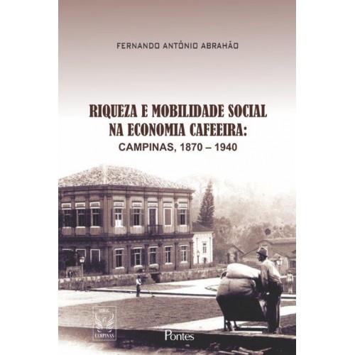Riqueza e mobilidade social na economia cafeeira: Campinas, 1870-1940, livro de Fernando Antônio Abrahão