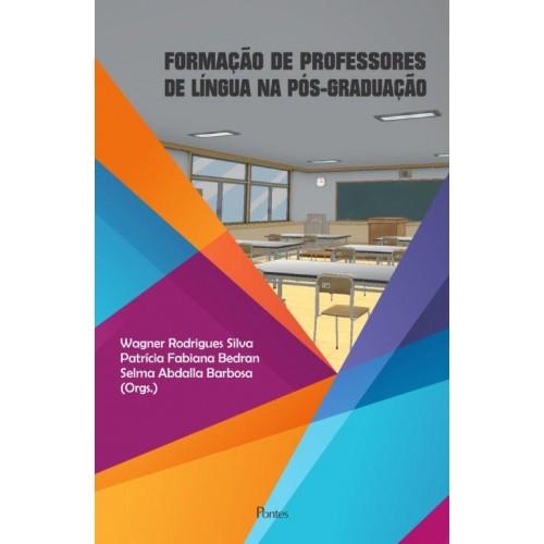Formação de professores de língua na pós-graduação, livro de Wagner Rodrigues Silva, Patrícia Fabiana Bedran, Selma Abdalla Barbosa (orgs.)