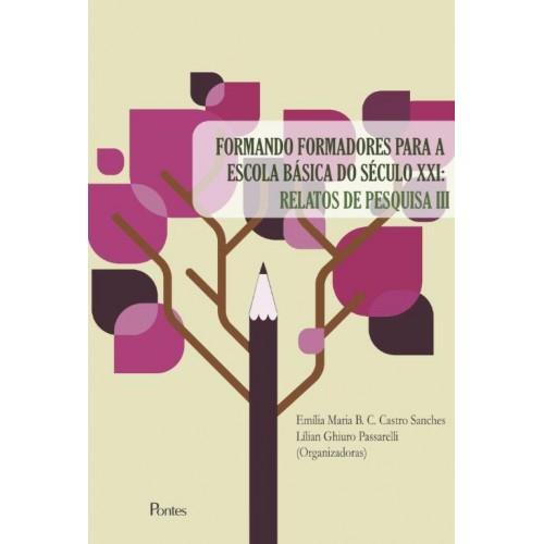 Formando formadores para a escola básica do século XXI: relatos de pesquisa III, livro de Emília Maria B. C. Castro Sanches, Lílian Ghiuro Passarelli (orgs.)