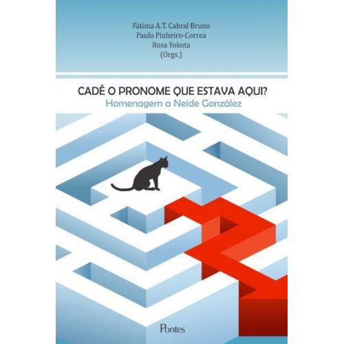 Cadê o pronome que estava aqui? - Homenagem a Neide González, livro de Fátima A.T. Cabral Bruno, Paulo Pinheiro-Correa, Rosa Yokota (orgs.)