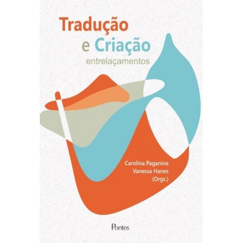 Tradução e criação: entrelaçamentos, livro de Carolina Paganine, Vanessa Hanes (orgs.)