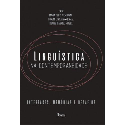 Linguística na contemporaneidade: interfaces, memórias e desafios, livro de Maria Cleci Venturini, Loremi Loregian-Penkal, Denise Gabriel Witzel (orgs.)