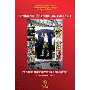 Cotidiano e saberes da Amazônia - Processos educativos e culturais, livro de Dedival Brandão da Silva, Eliana Campos Pojo Toutonge (orgs.)