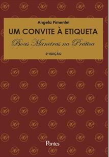 Um convite à etiqueta - Boas maneiras na prática, livro de Angela Pimentel