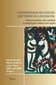A diversidade de fazeres em torno da linguagem: universidades, faculdades e educação básica em ação, livro de Kyria Finardi, Marta Scherre, Leila Tesch, Hebe Carvalho (orgs.)