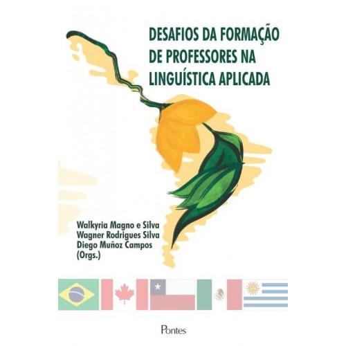 Desafios da formação de professores na linguística aplicada, livro de Walkyria Magno e Silva, Wagner Rodrigues Silva, Diego Muñoz Campos (orgs.)
