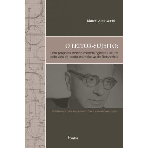 O leitor-sujeito: uma proposta teórico-metodológica de leitura pelo viés da teoria enunciativa de Benveniste, livro de Makeli Aldrovandi