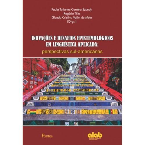 Inovações e desafios epistemológicos em línguística aplicada: perspectivas sul-americanas, livro de Paula Tatianne Carréra Szundy, Rogério Tilio, Glenda Cristina Valim de Melo (orgs.)