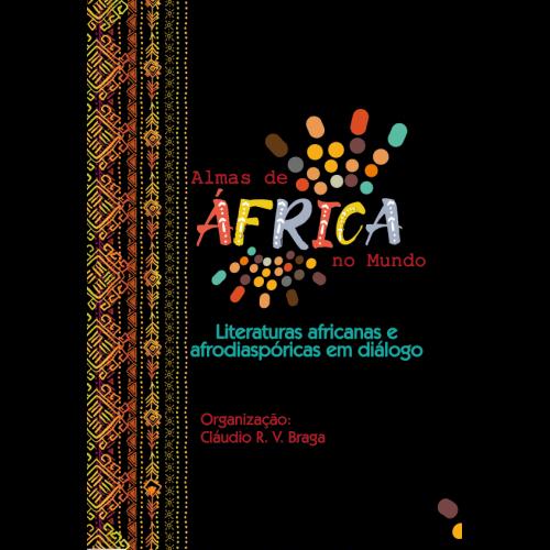 Almas de África no mundo: literaturas africanas e afrodiaspóricas em diálogo, livro de Cláudio R. V. Braga (Org.)