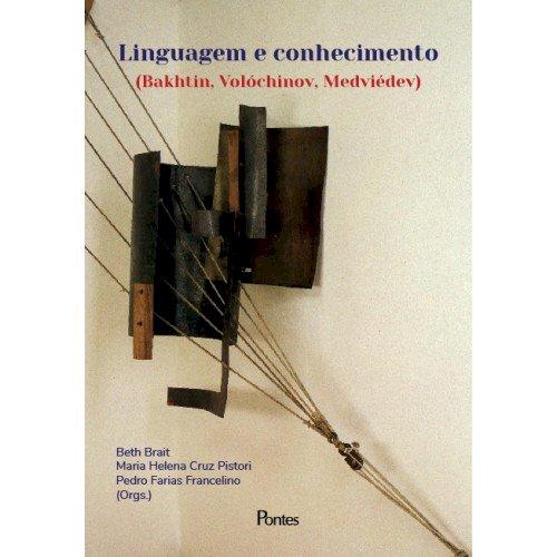 Linguagem e conhecimento (Bakhtin, Volóchinov, Medviédev), livro de Beth Brait, Maria Helena Cruz Pistori, Pedro Farias Francelino (orgs.)