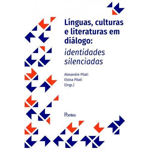 Línguas, culturas e literaturas em diálogo: identidades silenciadas, livro de Alexandre Pilati, Eloisa Pilati (orgs)