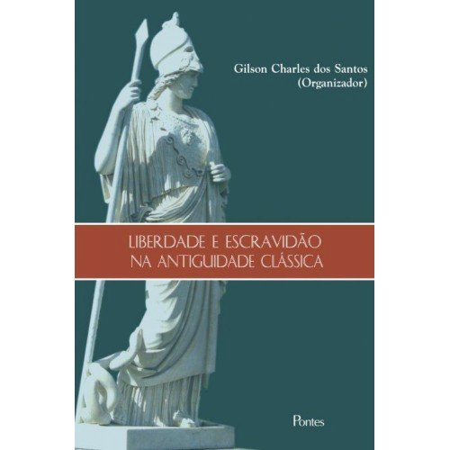 Liberdade e escravidão na Antiguidade Clássica, livro de Gilson Charles dos Santos (org.)