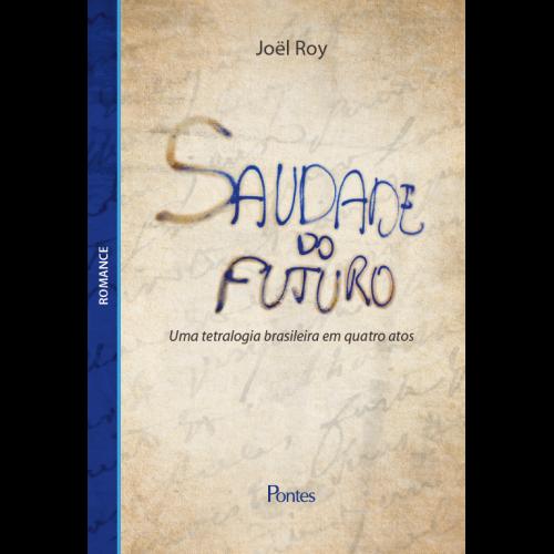 Saudade do Futuro: Uma tetralogia brasileira em quatro atos, livro de Joël Roy