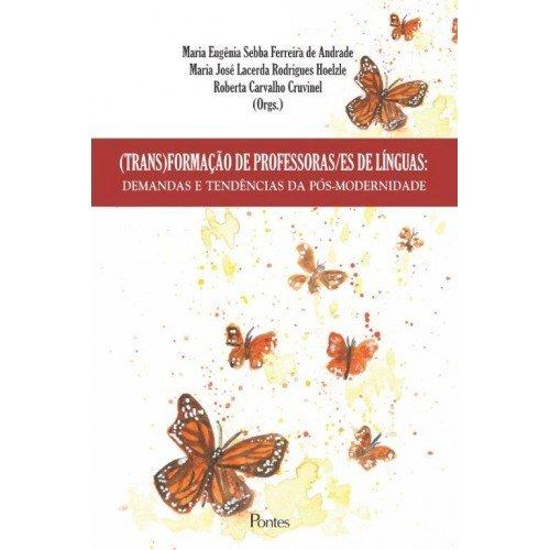 (Trans)Formação de professoras/es de línguas: demandas e tendências da pós-modernidade, livro de Maria Eugênia Sebba Ferreira de Andrade, Maria José Lacerda Rodrigues Hoelzle, Roberta Carvalho Cruvinel (orgs.)