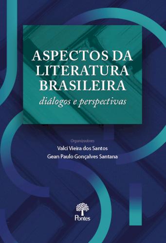 Aspectos da Literatura Brasileira - diálogos e perspecivas, livro de Valci Viera dos Santos, Gean Paulo Gonçalves Santana (orgs.)