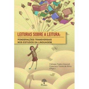 Leituras sobre a leitura: ponderações transversais nos estudos da linguagem, livro de Fabiano Tadeu Grazioli, Francisco Vieira da Silva (orgs.)