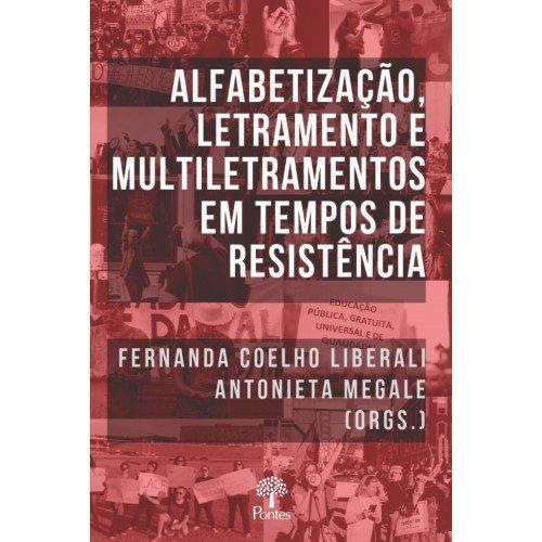 Alfabetização, letramento e multiletramentos em tempos de resistência, livro de Fernanda Coelho Liberali, Antonieta Megale (orgs.)