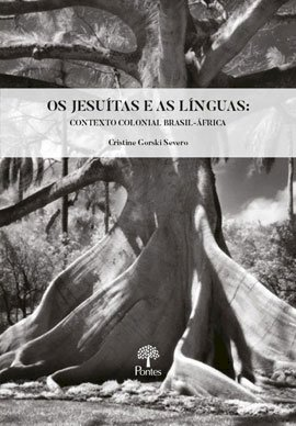 Os jesuítas e as línguas: contexto colonial Brasil-África, livro de Cristine Gorski Severo