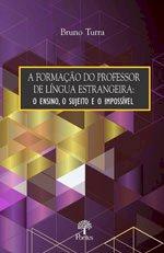 A formação do professor de língua estrangeira: o ensino, o sujeito e o impossível, livro de Bruno Turra
